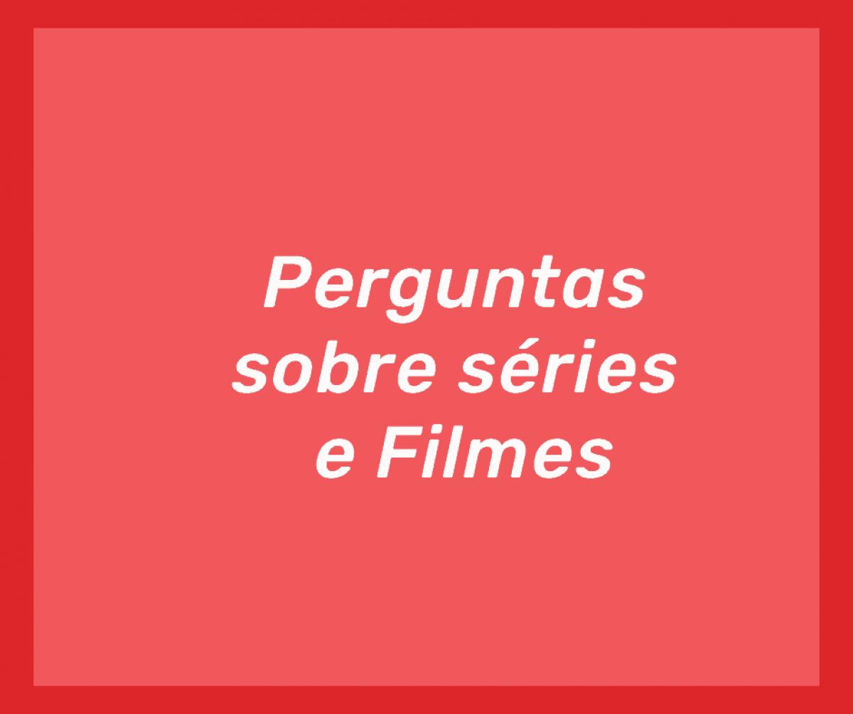filmes-e-series-9-listas-de-perguntas-5790390